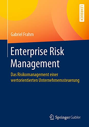 Enterprise Risk Management: Das Risikomanagement einer wertorientierten Unternehmenssteuerung