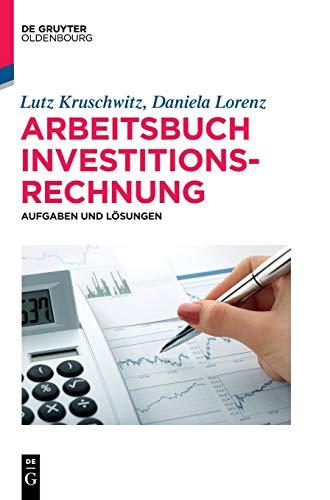 Arbeitsbuch Investitionsrechnung: Aufgaben und Lösungen (De Gruyter Studium)