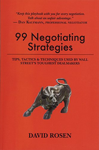 Compare Textbook Prices for 99 Negotiating Strategies: Tips, Tactics & Techniques Used by Wall Street's Toughest Dealmakers  ISBN 9781537116945 by Rosen, David