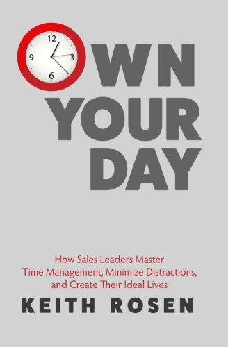 Compare Textbook Prices for Own Your Day: How Sales Leaders Master Time Management, Minimize Distractions, and Create Their Ideal Lives 1 Edition ISBN 9780986381430 by Rosen, Keith