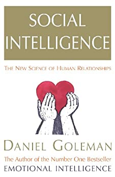 Social Intelligence: The New Science of Human Relationships by [Daniel Goleman]