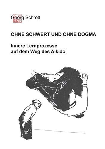 Ohne Schwert und ohne Dogma: Innere Lernprozesse auf dem Weg des Aikido