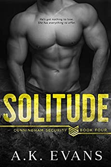 Solitude (Cunningham Security Series Book 4) by [A.K. Evans]