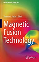 Magnetic Fusion Technology (Lecture Notes in Energy, 19)