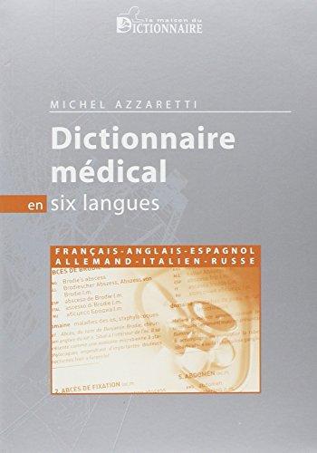 Dictionnaire médical en six langues : Français-anglais-allemand-espagnol-italien-russe
