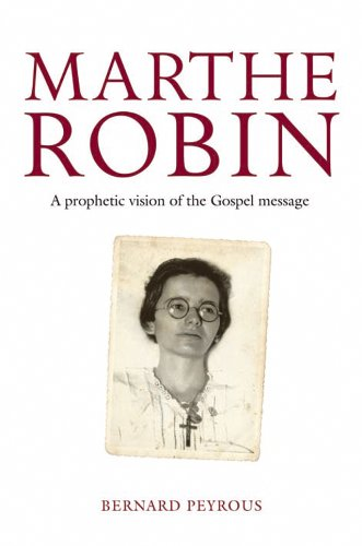 Marthe Robin : A Prophetic Vision of the Gospel Message (English Edition)