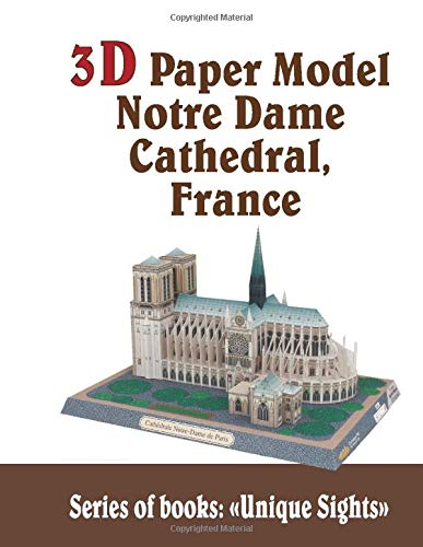 3D Paper Model Notre Dame Cathedral, France: Challenge for Adults Children, Cathedral Architecture Church Building (Unique Sights, Band 7)
