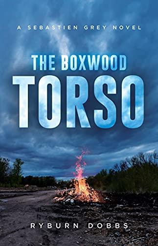 The Boxwood Torso: A Sebastien Grey Novel (The Sebastien Grey Novels Book 2) by [Ryburn Dobbs]