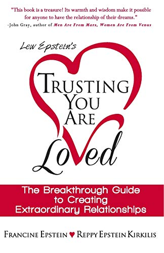 Trusting You Are Loved: The Breakthrough Guide to Creating Extraordinary Relationships