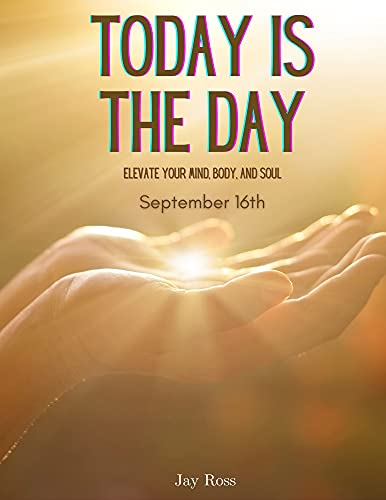 Today Is The Day...September 16: Elevate Your Mind, Body, And Soul (English Edition)