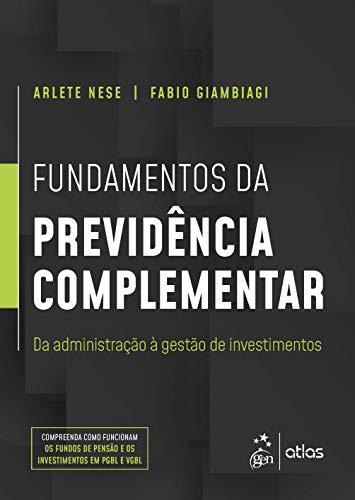 Fundamentos da Previdência Complementar - Da Administração à Gestão de Investimentos