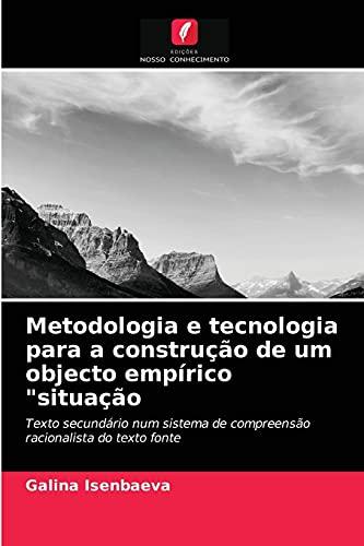 Metodologia e tecnologia para a construção de um objecto empírico situação: Texto secundário num sistema de compreensão racionalista do texto fonte