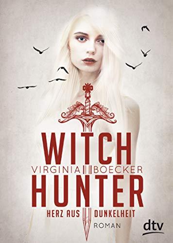 Witch Hunter - Herz aus Dunkelheit: Roman (Die Witch Hunter-Reihe, Band 2)