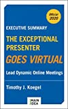 Executive Summary of The Exceptional Presenter Goes Virtual: Lead Dynamic Online Meetings (English Edition)