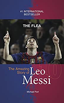 The Flea: The Amazing Story of Leo Messi by [Michael Part]