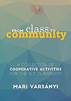 From Class to Community: A collection of cooperative activities for the ELT classroom by [Mari Varsányi, Anna Láng, Gemma Briggs]