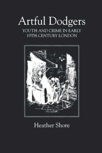 Artful Dodgers: Youth and Crime in Early Nineteenth-Century London (Royal Historical Society Studies in History)