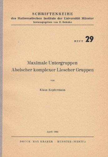 Maximale Untergruppen Abelscher komplexer Liescher Gruppen - Schriftenreihe des Mathematischen Instituts der Universität Münster Heft 29
