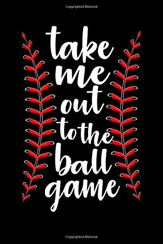 Take Me Out to The Ball Game: Blank Lined Journal for Softball Lover, Cool gift for Softball MOM-DAD, Mothers gift for softball Women & Men