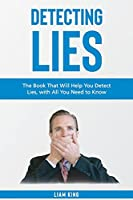 Detecting Lies: The Book That Will Help You Detect Lies, with All You Need to Know