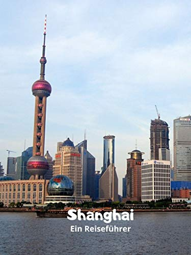Shanghai Ein Reiseführer (Reiseführer China 5) (German Edition)