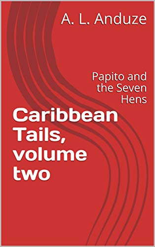 Caribbean Tails, volume two: Papito and the Seven Hens (English Edition)