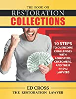 The Book on Restoration Collections: 10 Steps to Overcome Challenges with Adjusters, Customers, and their #@$%! Lawyers (The Restoration Law Series)