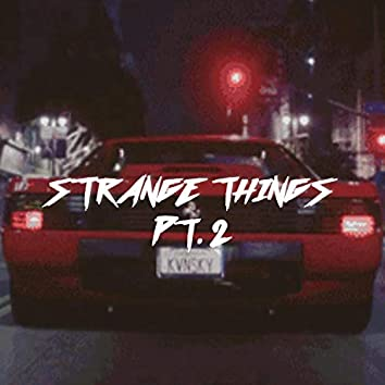 Strange Things, Pt. 2