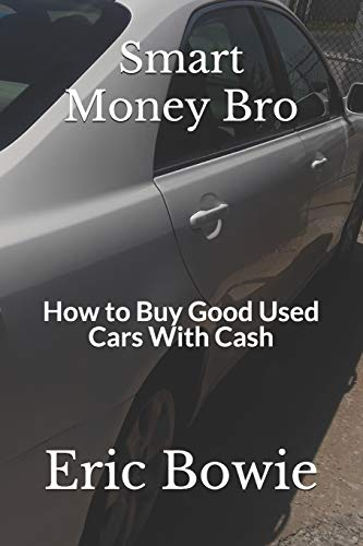 Smart Money Bro: How to Buy Good Used Cars With Cash