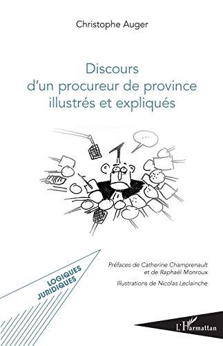 Discours d\'un procureur de province illustrés et expliqués (Logiques Juridiques) (French Edition)