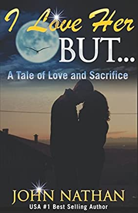 I Love Her But...: A Tale of Love and Sacrifice