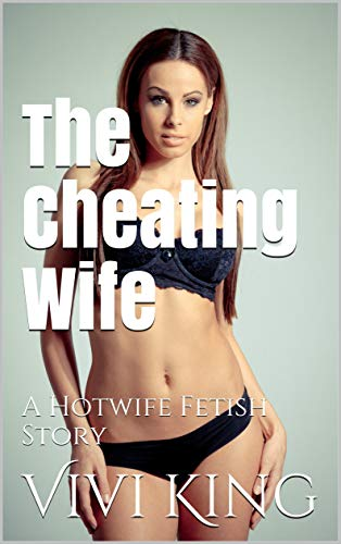 The Cheating Wife: A Hotwife Fetish Story (English Edition)