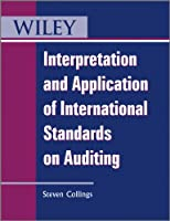 Interpretation and Application of International Standards on Auditing (Wiley Regulatory Reporting)