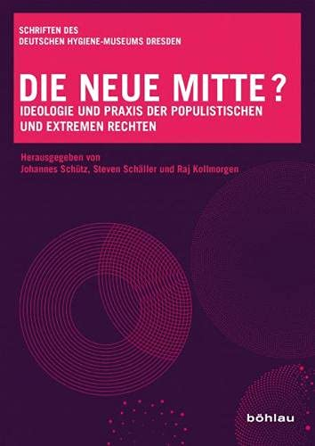 Die neue Mitte?: Ideologie und Praxis der populistischen und extremen Rechten (Schriften des Deutschen Hygiene-Museums Dresden)
