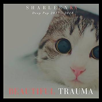 Beautiful Trauma (Deep Pop 2017 - 2018)