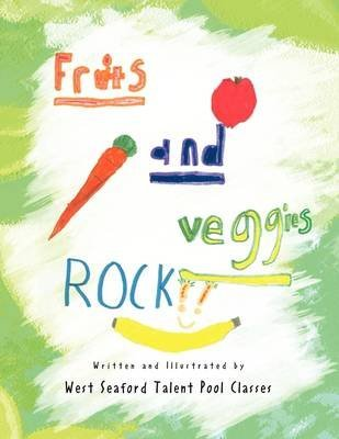 [Fruits and Veggies Rock!!] (By: West Seaford Talent Pool Classes) [published: August, 2009]