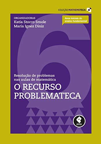 Resolução de Problemas nas Aulas de Matemática: Volume 6: O Recurso Problemateca