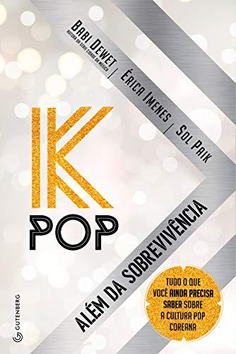 K-Pop - Além da sobrevivência: Tudo o que você ainda precisa saber sobre a cultura pop coreana