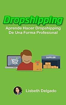 Book's Cover of DROPSHIPPING: Aprende Hacer Dropshipping De Una Forma Profesional Versión Kindle