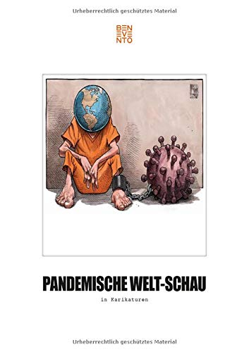Pandemische Welt-Schau in Karikaturen. Die Coronakrise und ihre Folgen weltweit: Belastungsprobe für Wirtschaft, Politik & Gesellschaft. Ein kritisches Statement zum Zeitgeschehen in über 400 Cartoons