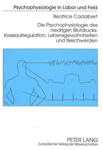 Die Psychophysiologie des niedrigen Blutdrucks:- Kreislaufregulation, Lebensgewohnheiten und Beschwerden: Kreislaufregulation, Lebensgewohnheiten und ... (Psychophysiologie in Labor und Feld, Band 2)