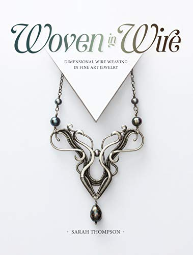 Woven in Wire: Dimensional Wire Weaving in Fine Art Jewelry