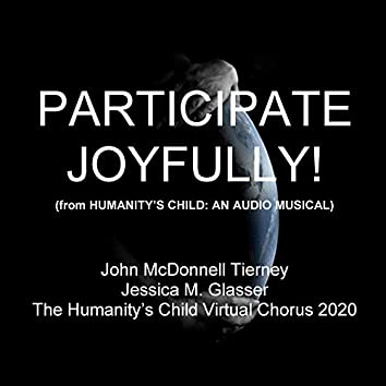 Participate Joyfully! (From Humanity's Child: An Audio Musical)