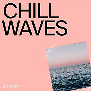 Chill Waves by Topsify
