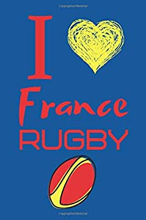 I Love France Rugby: Great Gift for France Rugby Fans Notebook/Journal/Diary 6x9 Inches 100 High Quality A5 Pages Small and Easy To Transport