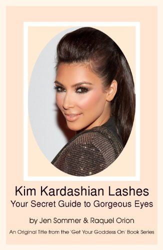 Kim Kardashian Lashes: Your Secret Guide to Gorgeous Eyes (Get Your Goddess On Book 1) (English Edition)