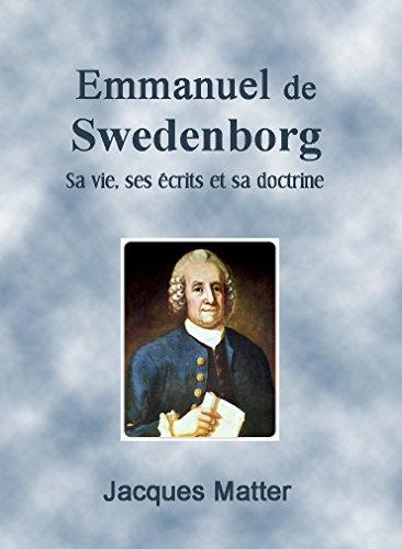 Emmanuel de Swedenborg: Sa vie, ses écrits et sa doctrine