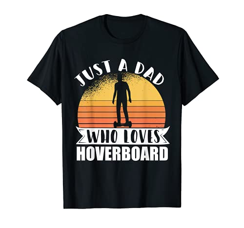 Just A Dad Hoverboard One Wheel Electirc Float Skateboard Tシャツ