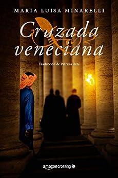 Cruzada veneciana (Misterios venecianos nº 4) de [Maria Luisa Minarelli, Patricia Orts García]