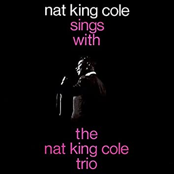 Nat King Cole Sings With The Nat King Cole Trio
